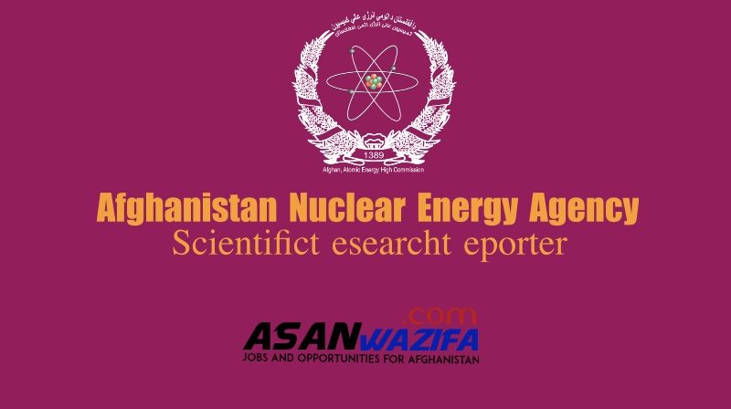 Jobs at Afghanistan Nuclear Energy Agency as Scientific research reporter