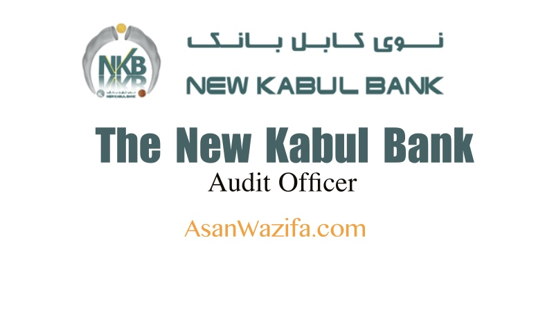 The New Kabul Bank ( Audit Officer ) Kabul