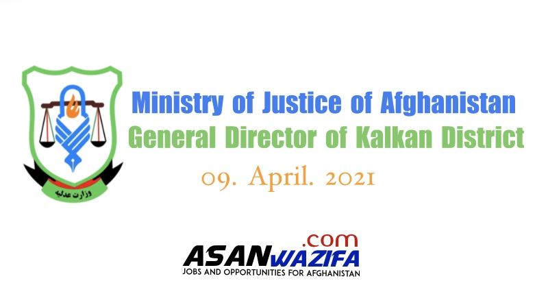 """Jobs by Ministry of Justice of Afghanistan """" General Director of Kalkan District"""