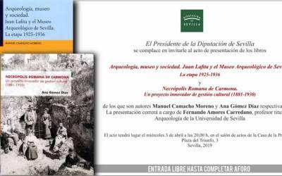 """PRESENTACIÓN DE LOS LIBROS """"ARQUEOLOGÍA, MUSEO Y SOCIEDAD. JUAN LAFILA Y EL MUSEO ARQUEOLÓGICO DE SEVILLA. LA ETAPA 1925-1936"""" Y """"NECRÓPOLIS ROMANA DE CARMONA. UN PROYECTO INNOVADOR DE GESTIÓN CULTURAL (1881-1930)"""""""