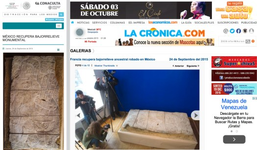 CONACULTA vs. LACRONICA.COM || Uso justo de los medios para ilustrar un ensayo visual en los métodos de la DISTRACCIÓN y la DESINFORMACIÓN —precisamente— EN LOS MEDIOS. || De antemano se les pide una disculpa al Gobierno de la República por no dirigir, a los tres lectores que aquí me visitan, a su página oficial. Lo mismo va para Mexicali. La razón por el balcon sin enlace directo (mouse-over-and-click) en la imagen es porque el meollo de hoy resta en el contexto de lo que aquí ya se publicó. Por ejemplo, la la novedad de JuanGa y sus Casas. || (Conaculta vía: http://www.inah.gob.mx/boletines/1271-mexico-recupera-bajorrelieve-monumental) (LaCronica.com vía: http://www.lacronica.com/EdicionEnLinea/Galerias/24092015/67354-Francia-recupera-bajorrelieve-ancestral-robado-en-Mexico.html).