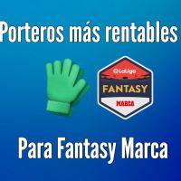 Los Porteros más rentables para LaLiga Fantasy Marca