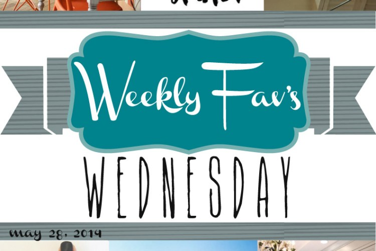 Weekly Fav's Wednesday {5.28.14}