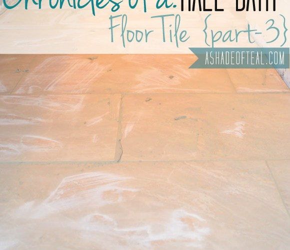 Hall Bath Chronicles- Tile Floor Pt3