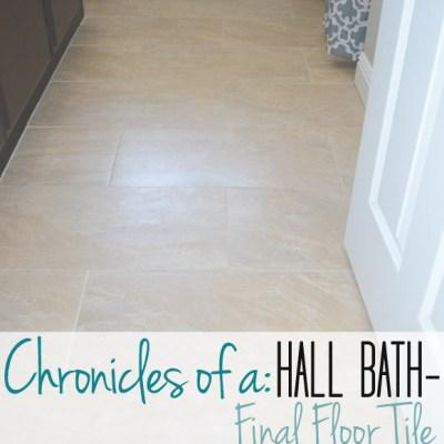 Hall Bath Chronicles- Final Floors!