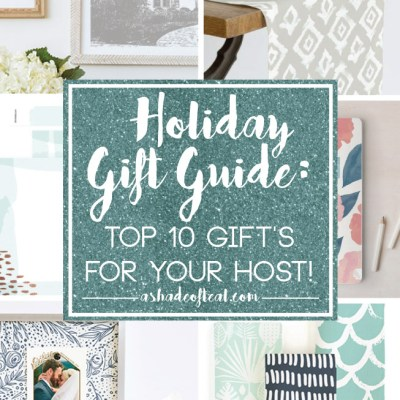 Holiday Gift Guide: Top 10 Gifts for your Host!