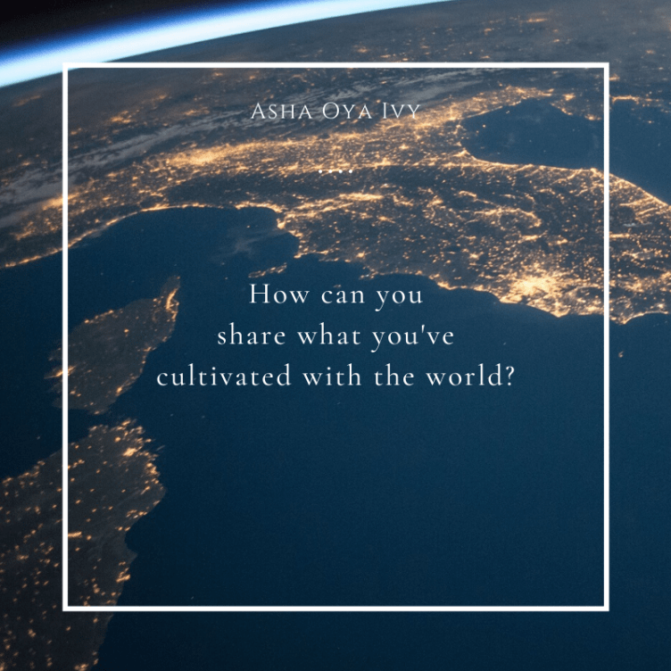 how can you share what you've cultivated with the world?