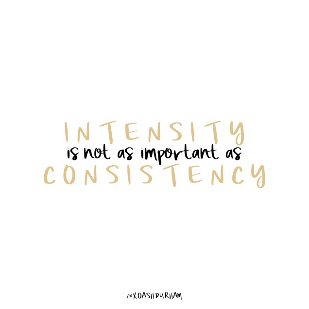intensity is not as important as consistency