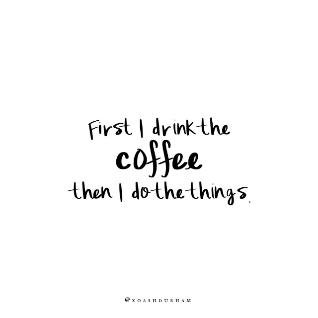 first i drink the coffee then i do the things quote