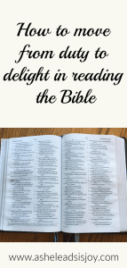 How to move from duty to delight in reading the Bible