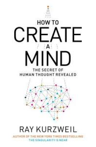 Book summary: How to create a mind by Ray Kurzweil