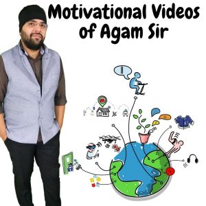 Motivational Videos of Agam Sir