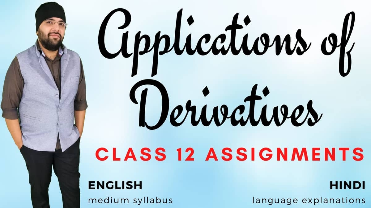 Applications of Derivatives Class 12 Assignments