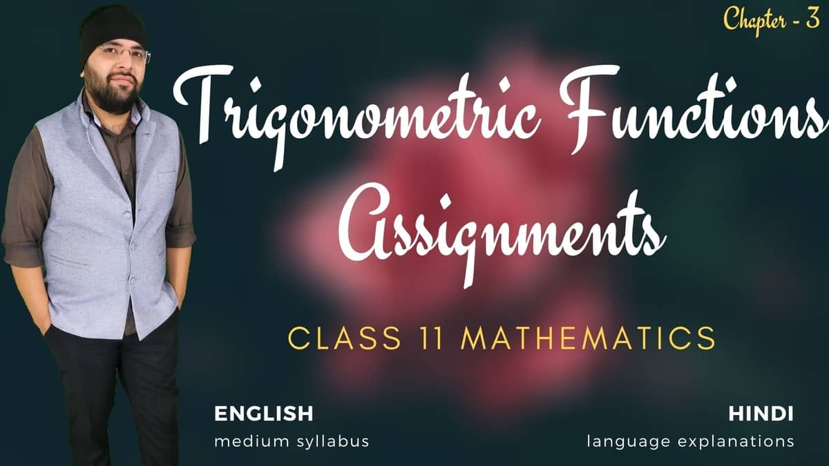 Trigonometric Functions Class 11 Assignments