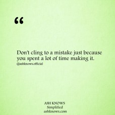 Don't Cling to a mistake - ASH KNOWS