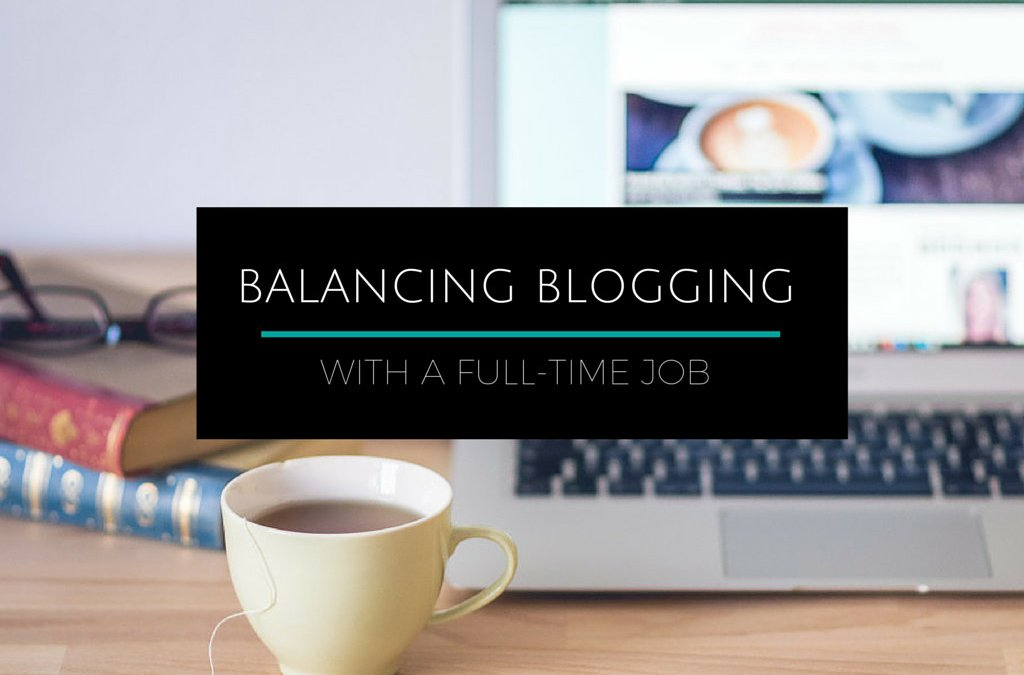 How to Balance Blogging with a Full-time Job: Advice From the Pros