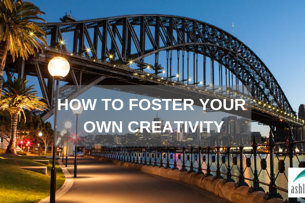 How to Foster Your Own Creativity