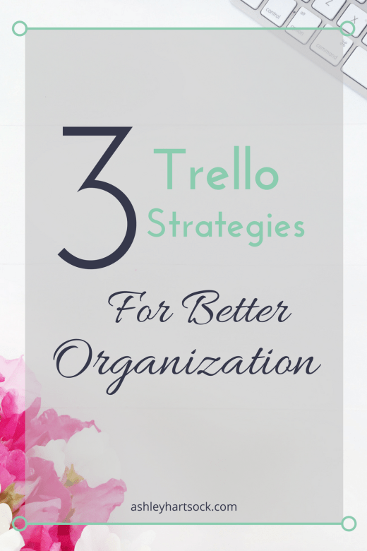 3 Trello Strategies for Better Organization