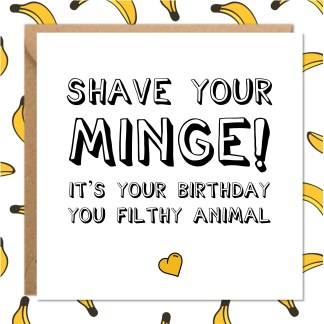 SHAVE YOUR MINGE rude birthday card