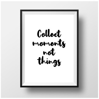 Collect Moments, Not Things Typography Print