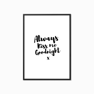 Typography Print 'Always Kiss me Goodnight'
