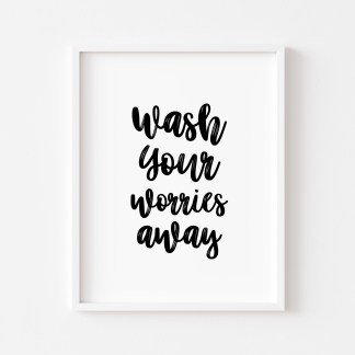 'Wash Your Worries Away' Bathroom Print