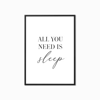 'All you Need is Sleep' Bedroom Print