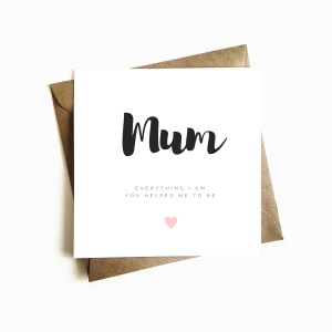 'Everything I am...' Mother's Day Card