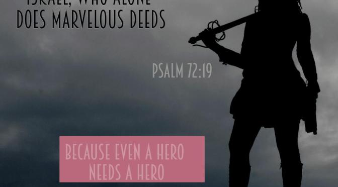My Hero: My Journey Through Psalms (71-72)