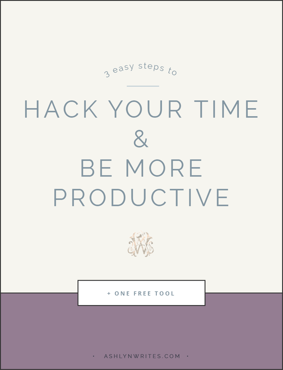 3 Easy Steps to Hacking Your Time and Being More Productive | Ashlyn ...
