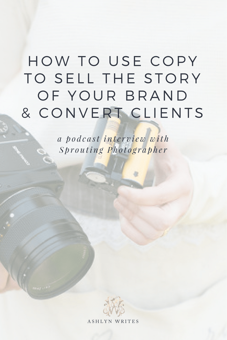 How to Use Copy to Sell the story of your brand and convert clients Sprouting Photographer interview Ashlyn Carter Ashlyn Writes