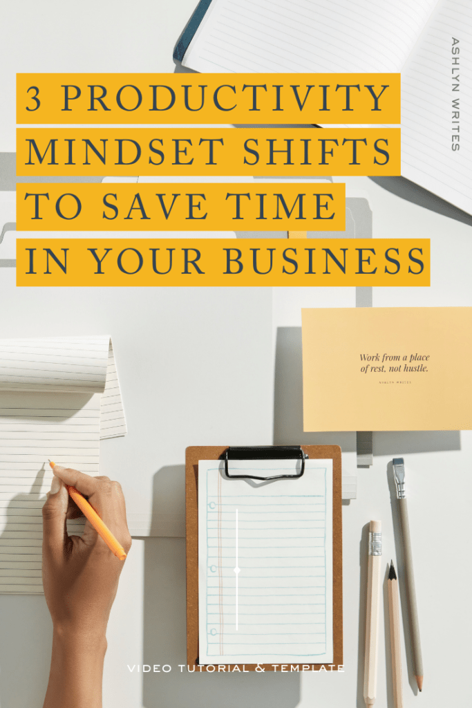 3 Productivity Mindset Shifts To Save Time In Your Business- Ashlyn Writes