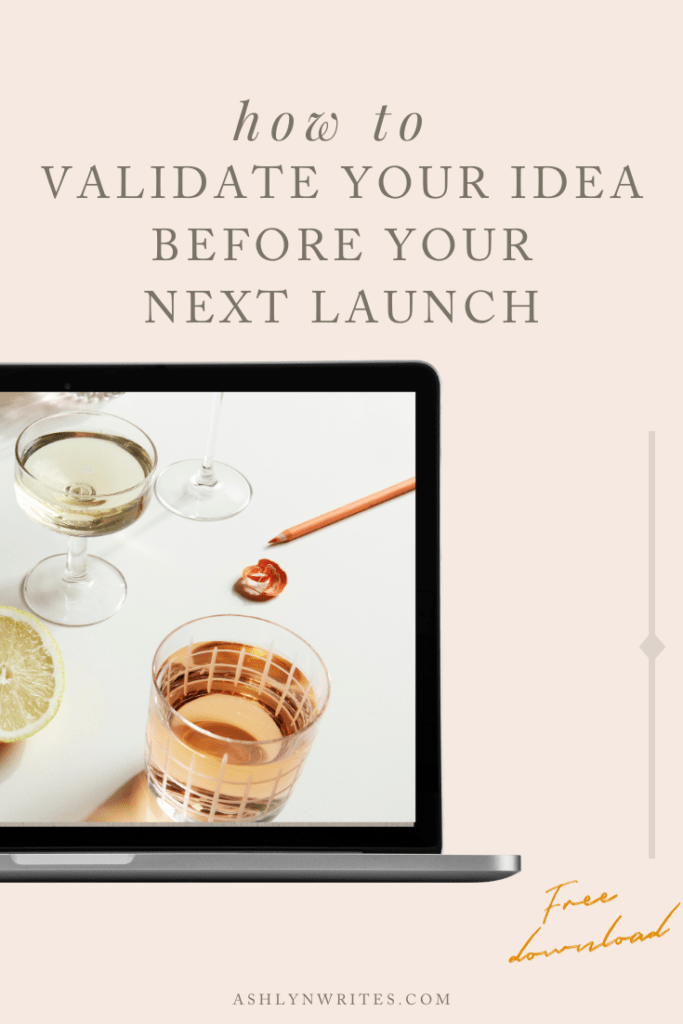 How to Validate Your Idea Before Your Next Launch- Ashlyn Writes