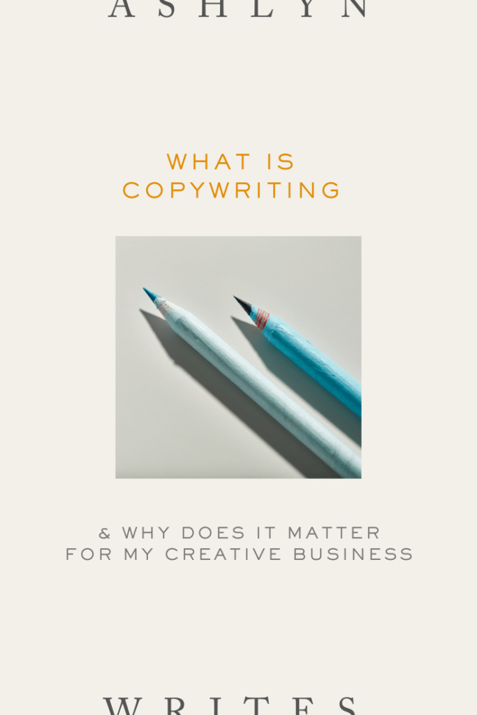 What is copywriting and why does it matter for your creative business- Ashlyn Writes