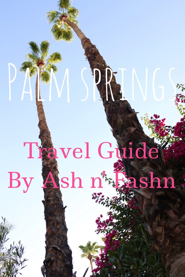 Palm Springs travel guide by Ash n' Fashn