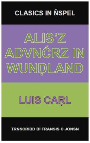 Clasics in Ñspel: ALICE'S ADVENTURES IN WONDERLAND, by Lewis Carroll