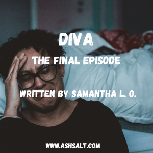 DIVA (THE FINAL EPISODE) BY SAMANTHA L.O.