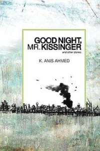 Good Night Mr Kissinger by K. Anis Ahmed
