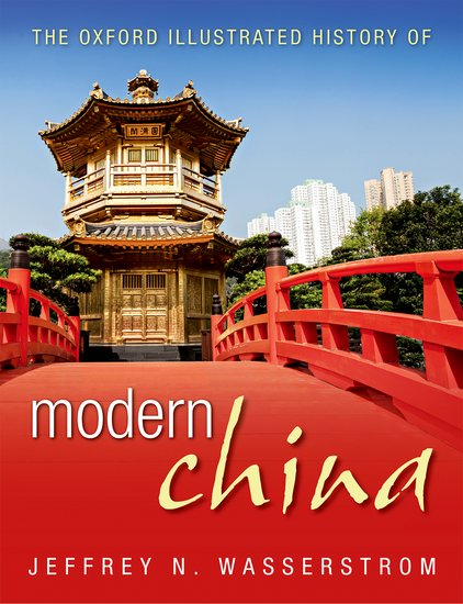 The Oxford Illustrated History of Modern China, Jeffrey Wasserstrom (ed) (Oxford University Press, June 2016)