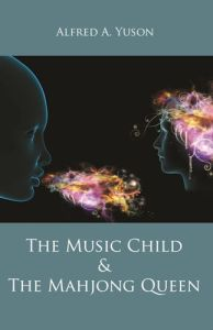 The Music Child and the Mahjong Queen, Alfred A Yuson (Anvil Publishing, October 2016)