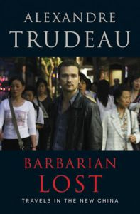 Barbarian Lost: Travels in the New China, Alexandre Trudeau (HarperCollins Canada, September 2016)