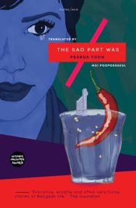 The Sad Part Was, Prabda Yoon, Mui Poopoksakul (trans) (Tilted Axis Press, March 2017)