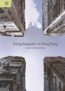 Fixing Inequality in Hong Kong, Yue Chim Richard Wong (Hong Kong University Press, February 2017)