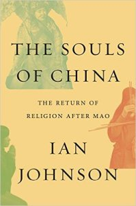 The Souls of China: The Return of Religion After Mao, Ian Johnson (Pantheon, April 2017)
