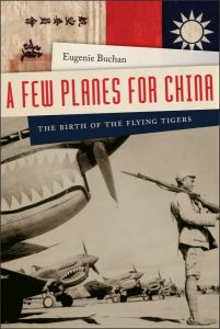 A Few Planes for China: The Birth of the Flying Tigers, Eugenie Buchan (ForeEdge, November 2017)