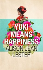Yuki Means Happiness, Alison Jean Lester (Hodder & Staughton, July 2017)