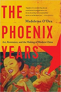 The Phoenix Years: Art, Resistance, and the Making of Modern China, Madeleine O'Dea (Pegasus Books, October 2017; Allen & Unwin, September 2016)