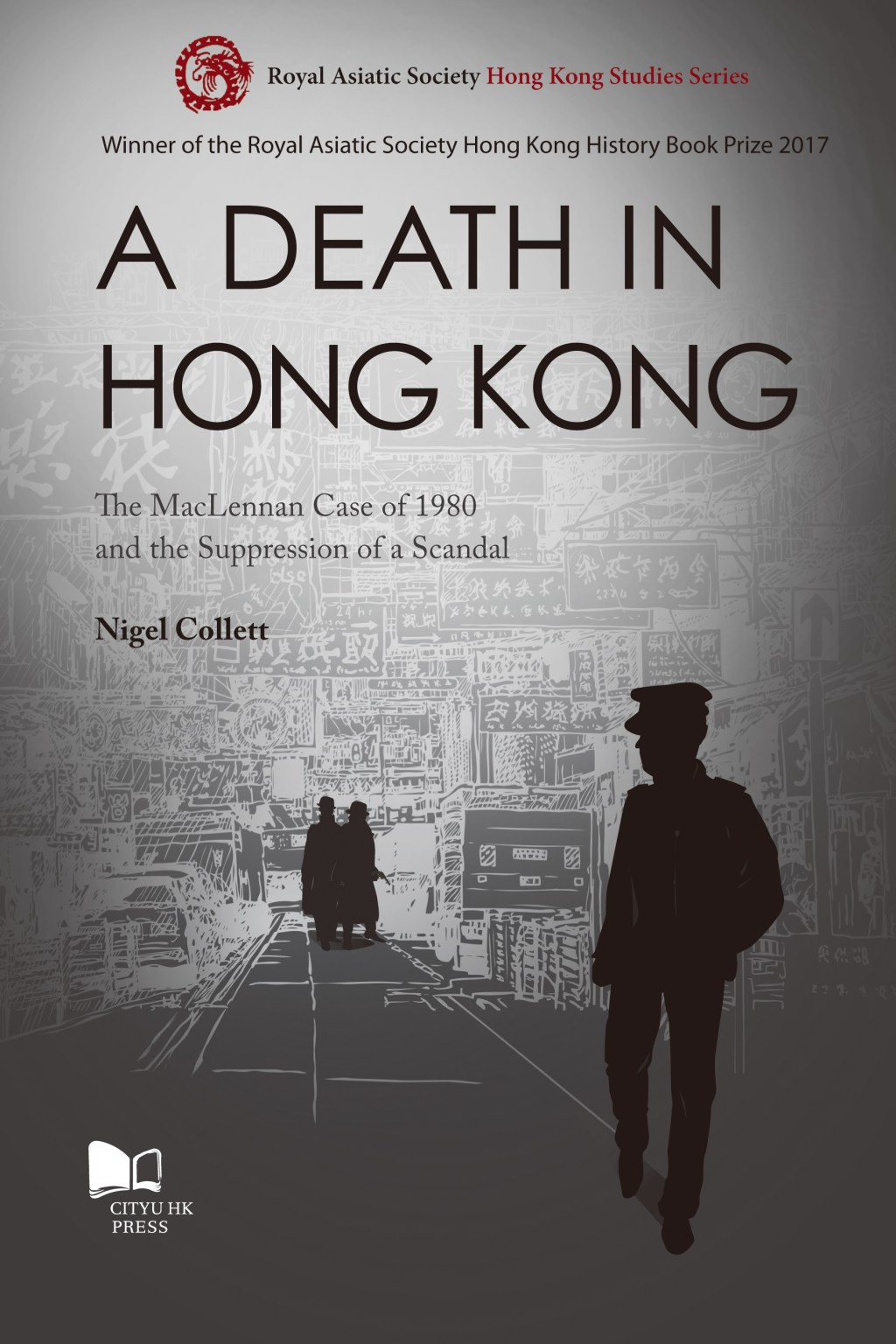 A Death in Hong Kong: The MacLennan Case of 1980 and the Suppression of a Scandal, Nigel Collett (City University of Hong Kong Press,  March 2018)
