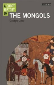A Short History of the Mongols, George Lane (IB Tauris, January 2018)
