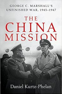 The China Mission: George Marshall's Unfinished War, 1945-1947, Daniel Kurtz-Phelan (WW Norton, April 2018)